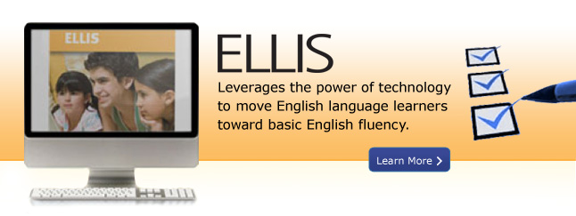 ELLIS - leverages the power of tecchnology to move English language learners toward basic English fluency