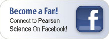 Become a fan! Connect to Pearson Science on Facebook