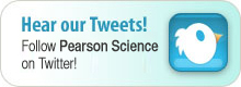 Hear our Tweets! Follow Pearson Science on Twitter!