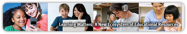 Learning Matters: A New Ecosystem of Educational Resources