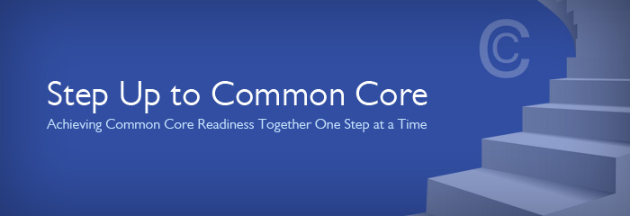 Step Up to Common Core: Achieving Common Core Readiness Together One Step at a Time