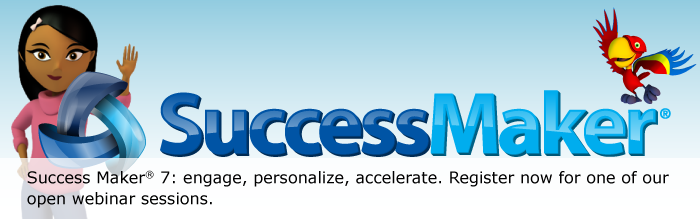 SuccessMaker 7: engage, personalize, accelerate. Register now for one of our open webinar sessions.