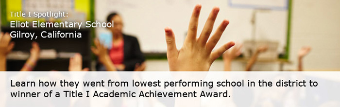 Eliot Elementary School Gilroy, California - Title 1 Academic Achievement Award winner. Learn how they went from lowest in the district to winners of the award.