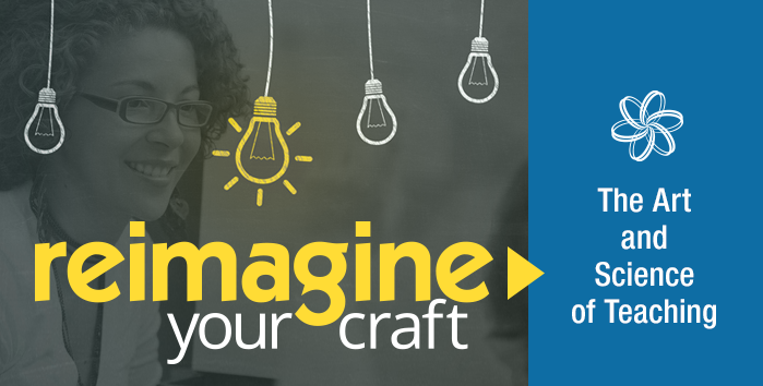Reimagine Your Craft | The Art & Science of Teaching