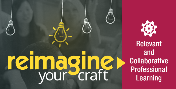 Reimagine Your Craft | Relevant and Collaborative Professional Learning