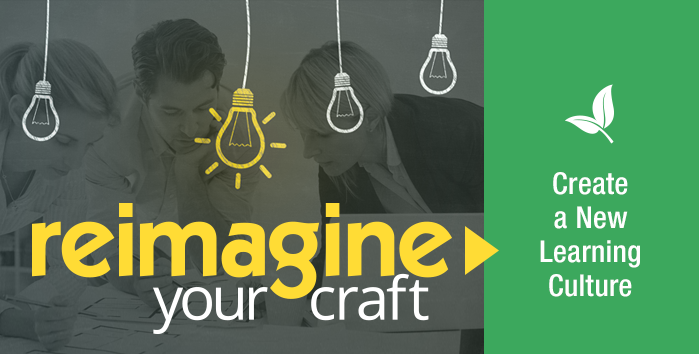 Reimagine Your Craft |Create a New Learning Culture