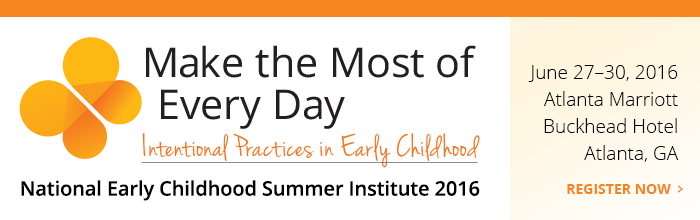National Early Childhood Institute 2016 - June 27-30, 2016 Atlanta, GA - Register Now