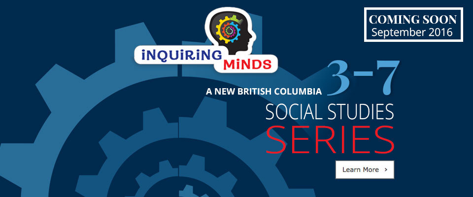 Inquiring Minds: Inquiring Minds - A new BC Social Studies Series, grades 3-7