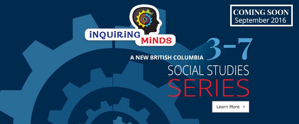 Inquiring Minds: Inquiring Minds - A new BC Social Studies Series, grades 3-7