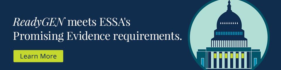 ReadyGEN meets ESSA's Promising Evidence requirements.