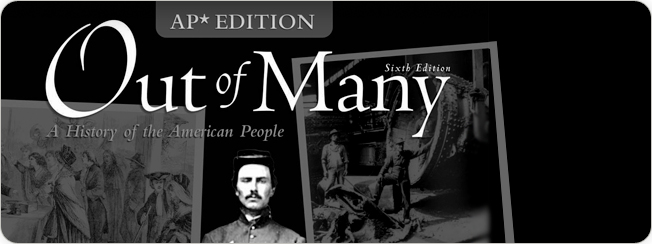 Faragher, et al., Out of Many: A History of the American People, AP® Edition, 6e ©2011