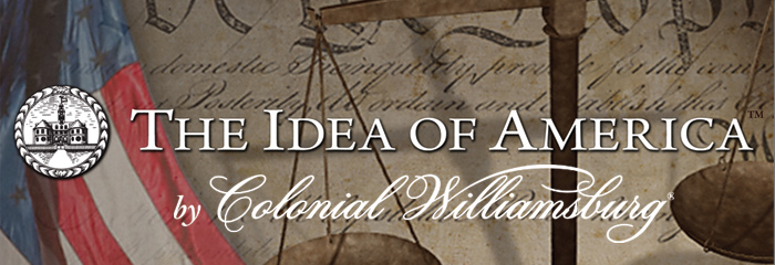 The Idea of America: An American History Curriculum by Colonial Williamsburg