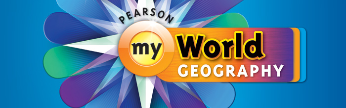 myWorld Geography™ ©2011: A Social Studies Curriculum by Pearson
