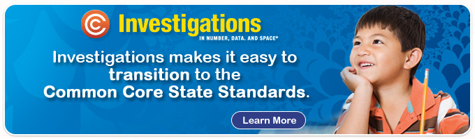 Investigations makes it easy to transition to the Common Core State Standards