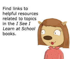 Find links to helpful resources related to topics in the I See I Learn at School books.