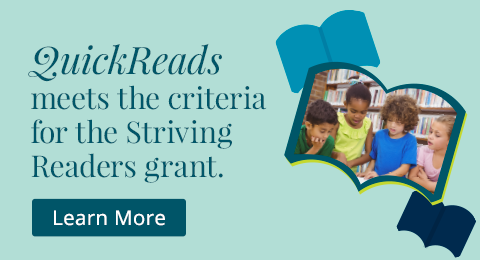 QuickReads meets the criteria for the Striving Readers grant.