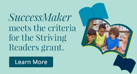 SuccessMaker meets the criteria for the Striving Readers grant.