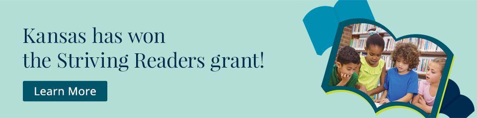 Kansas has won the Striving Readers grant! Learn More