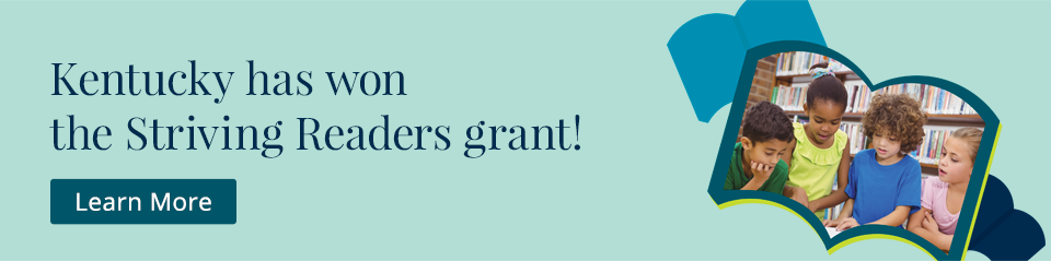 Kentucky has won the Striving Readers grant! Learn More