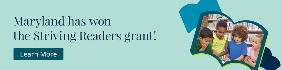 Maryland has won the Striving Readers grant! Learn More