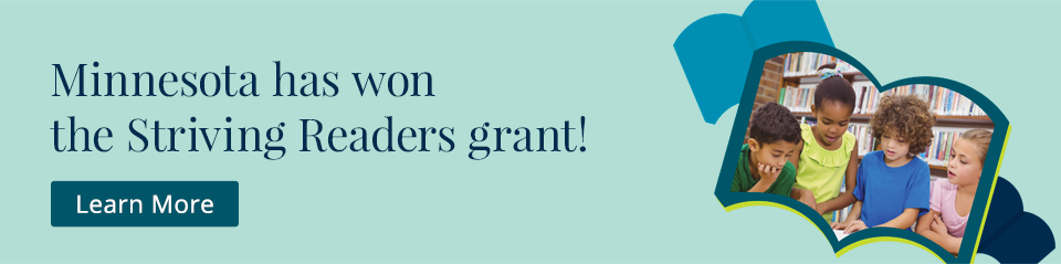 Minnesota has won the Striving Readers grant! Learn More