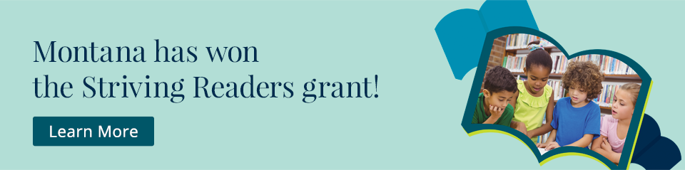 Montana has won the Striving Readers grant! Learn More