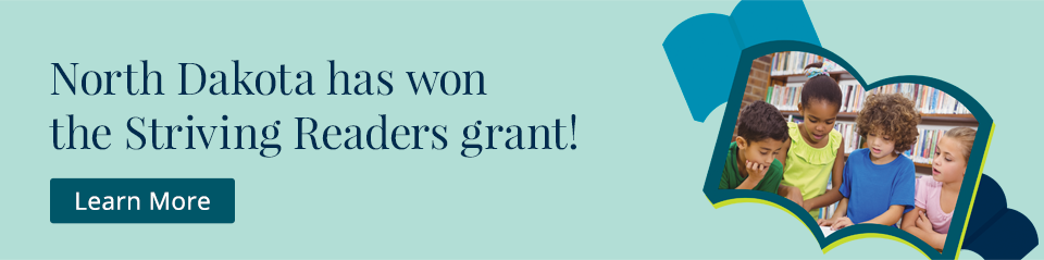 North Dakota has won the Striving Readers grant! Learn More