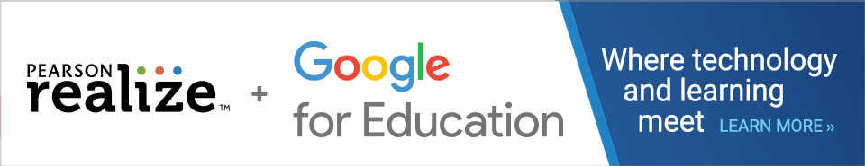 Pearson Realize + Google for Education = Where technology and learning meet