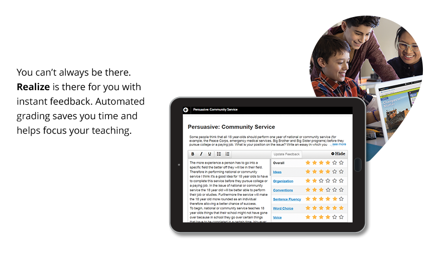Real-Time Feedback: You can't always be there. <strong>Realize</strong> is there for you with instant feedback. Automated grading saves you time and helps focus your teaching.