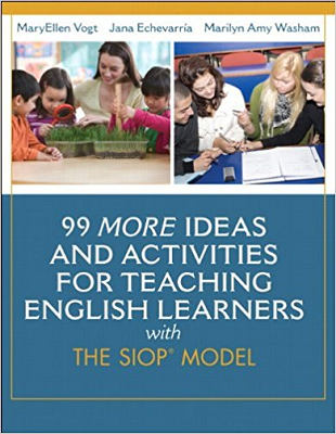99 MORE Ideas and Activities for Teaching English Learners with the SIOP Model